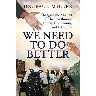 We Need To Do Better Changing the Mindset of Children Through Family Community and Education by Miller & Paul