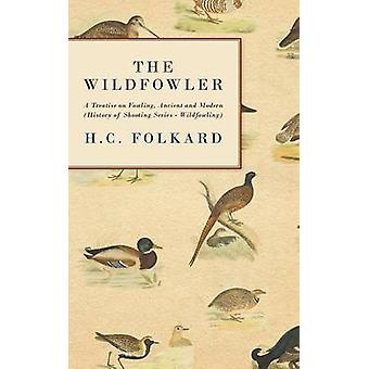 The Wildfowler  A Treatise on Fowling Ancient and Modern History of Shooting Series  Wildfowling by Folkard & H. C.