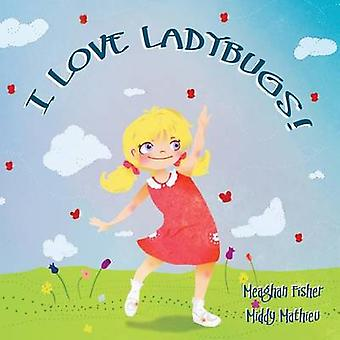 I Love Ladybugs by Fisher & Meaghan