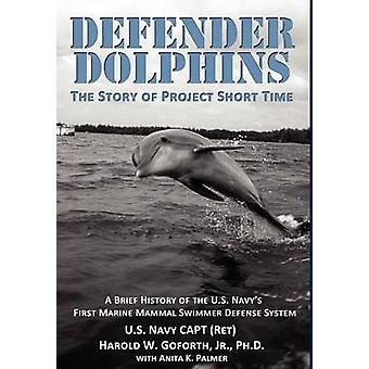 DEFENDER DOLPHINS   The Story of Project Short Time by Goforth & Harold W.