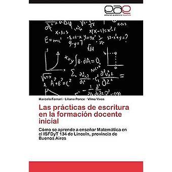 Las Practicas de Escritura En La Formacion Docente Inicial par Ferrari Marcelo