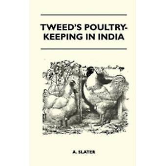 Tweeds PoultryKeeping In India  A Practical Book On The Management Of Fowls Including The Diagnosis And Treatment Of Disease The Various Breeds Are Described And The Means Of Rendering Them Profi by Slater & A.