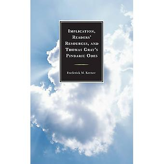 Implication Readers Resources and Thomas Grays Pindaric Odes by Keener & Frederick M.