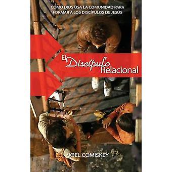 El discpulo relacional Cmo Dios usa la comunidad para  formar a los discpulos de Jess by Comiskey & Joel