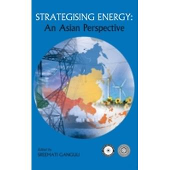 Strategising Energy An Asian Perspective by Ganguli & Sreemati