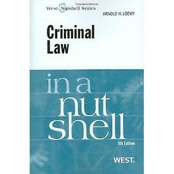 Criminal Law in a Nutshell by Arnold H. Loewy - 9780314194961 Book