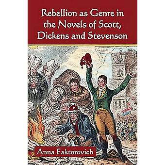 Rebellion as Genre in the Novels of Scott - Dickens and Stevenson by