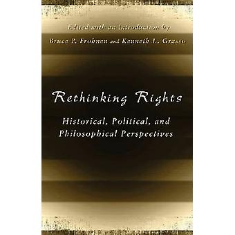 Rethinking Rights - Historical - Political - and Philosophical Perspec