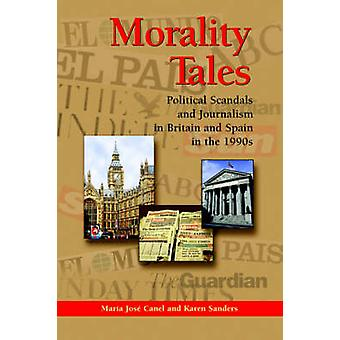 Morality Tales - Political Scandals and Journalism in Britain and Spai