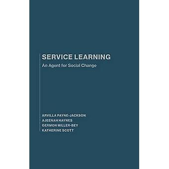 Service Learning - An Agent for Social Change by Arvilla Payne-Jackson