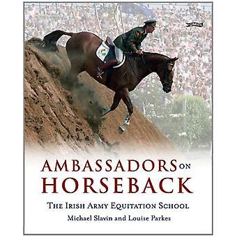 Ambassadors on Horseback - The Irish Army Equitation School by Michael