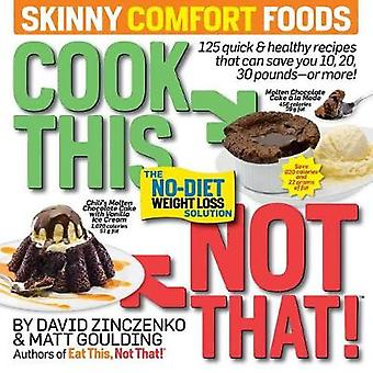 Cook This - Not That! Skinny Comfort Foods - 125 quick & healthy m
