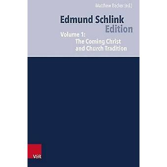 Ecumenical and Confessional Writings - Volume 1 - The Coming Christ and