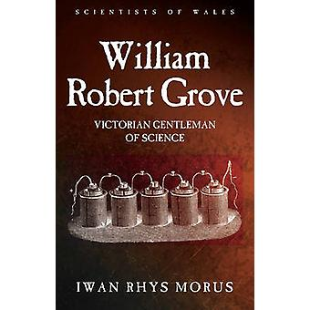 William Robert Grove - Victorian Gentleman of Science par Iwan Morus -
