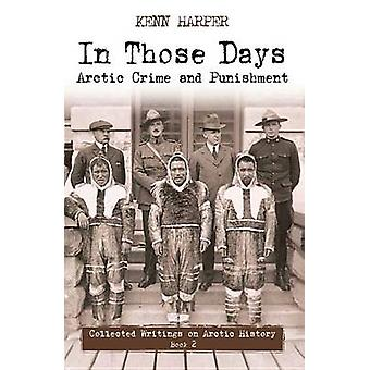 In Those Days - Arctic Crime and Punishment by Kenn Harper - 978177227
