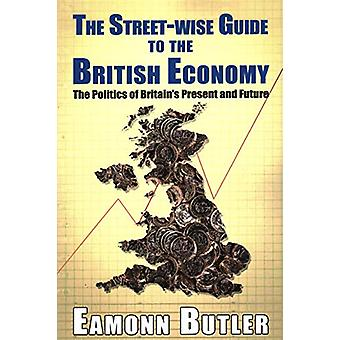 The Streetwise Guide To The British Economy - The Politics Of Britain'