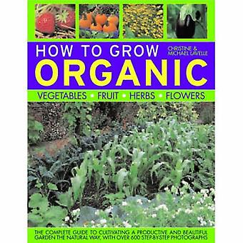 How to Grow Organic Vegetables Fruit Herbs and Flowers by Christine Lavelle