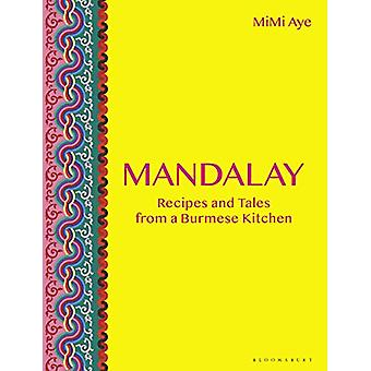 Mandalay - Recipes and Tales from a Burmese Kitchen by MiMi Aye - 9781