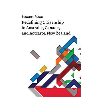 Redefining Citizenship in Australia - Canada - and Aotearoa New Zeala