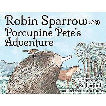 Robin Sparrow and Porcupine Pete's Adventure by Sherene Rutherford -