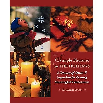 Simple Pleasures for the Holidays - A Treasury of Stories & Sugges
