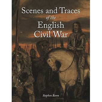 Scenes and Traces of the English Civil War by Stephen Bann