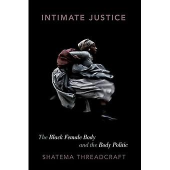 Intimate Justice by Threadcraft & Shatema Assistant Professor of Political Science & Assistant Professor of Political Science & Rutgers University