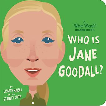Who Is Jane Goodall A Who Was Board Book by Lisbeth Kaiser