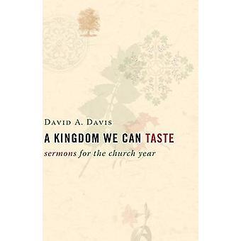 A Kingdom We Can Taste - Sermons for the Church Year by David A. Davis