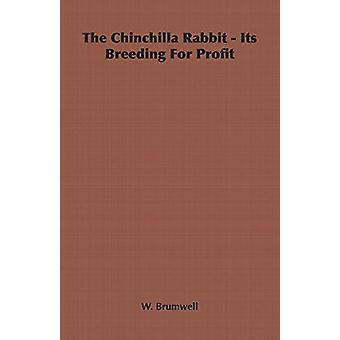 The Chinchilla Rabbit - Its Breeding For Profit by W. Brumwell - 9781