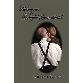 Memories of a Grateful Grandchild by Richard E Blackwell - 9781441546
