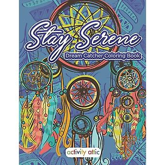Stay Serene Dream Catcher Coloring Book by Activity Attic Books - 978