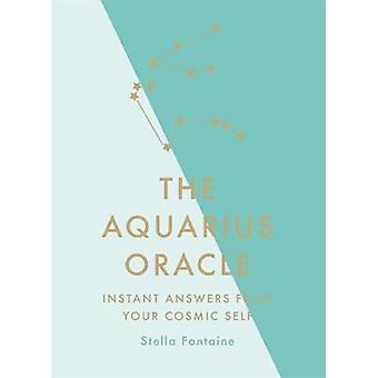 The Aquarius Oracle Instant Answers from Your Cosmic Self