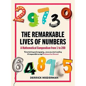 The Remarkable Lives of Numbers A Mathematical Compendium from 1 to 200