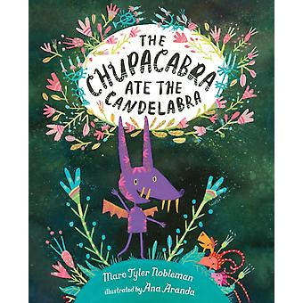The Chupacabra Ate the Candelabra by Marc Tyler Nobleman & Illustrated by Ana Aranda