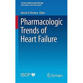 Pharmacologic Trends of Heart Failure by Edited by Hector O Ventura