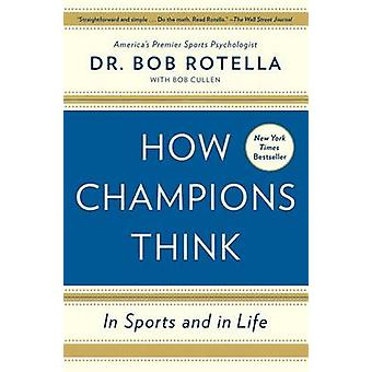 How Champions Think - In Sports and in Life by Bob Rotella - Bob Culle