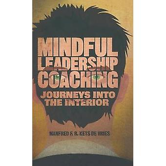 Mindful Leadership Coaching - Journeys into the Interior by Manfred F.
