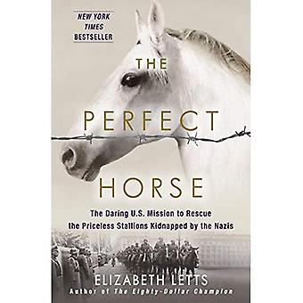 Perfect Horse: The Daring U.S. Mission to Rescue the Priceless Stallions Kidnapped by the Nazis