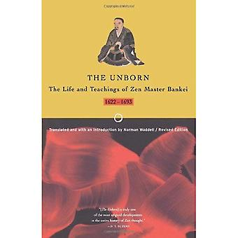 Unborn, the;Life and Teachings of ZEN Master Bankei