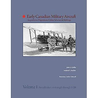 Early Canadian Military Aircraft: Acquisitions, Dispositions, Colour Schemes & Markings: 1