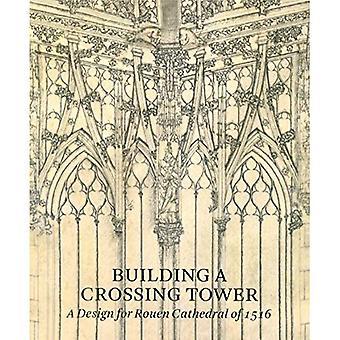 Construction d'une tour de passage - un Design pour la cathédrale de Rouen de 1516