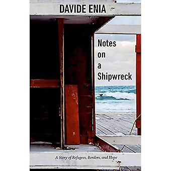 Notes On A Shipwreck: A Story of Refugees, Borders,� and Hope