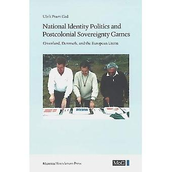 Nationale identiteit politiek en postkoloniale soevereiniteit Games: Groenland, Denemarken, en de Europese Unie (monografieën over Groenland)