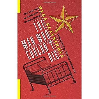 The Man Who Couldn't Die - The Tale of an Authentic Human Being by The