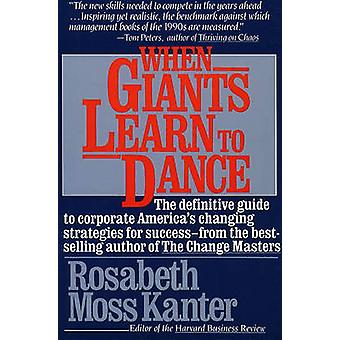 When Giants Learn to Dance by Kanter & Rosabeth Moss
