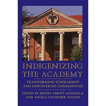 Indigenizing akademin omvandla stipendium och Empowering samhällen av Mihesuah & Devon Abbott
