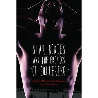 Star Bodies and the Erotics of Suffering by BellMetereau & Rebecca