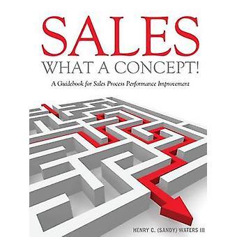 Försäljning vad konceptet en guidebok för försäljningsprocessen prestandaförbättring av vatten & Henry C. & III