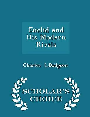 Euclid and His Modern Rivals  Scholars Choice Edition by L.Dodgson & Charles